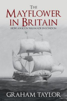 The Mayflower in Britain av Graham Taylor (Innbundet)