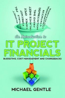 An Introduction to It Project Financials - Budgeting, Cost Management and Chargebacks. av Michael Gentle (Heftet)