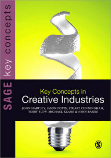 Key Concepts in Creative Industries av John Hartley, Jason Potts, Stuart Cunningham, Terry Flew, Michael Keane og John Banks (Heftet)