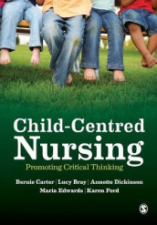 Child-Centred Nursing av Lucy Bray, Bernie Carter, Annette Dickinson, Maria Edwards og Karen Ford (Heftet)