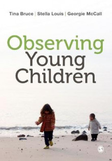 Observing Young Children av Tina Bruce, Stella Louis og Georgie McCall (Heftet)