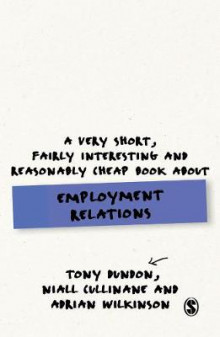 A Very Short, Fairly Interesting and Reasonably Cheap Book About Employment Relations av Tony Dundon, Niall Cullinane og Adrian Wilkinson (Innbundet)