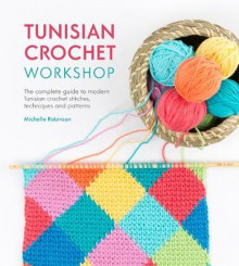 Tunisian Crochet Workshop av Michelle Robinson (Heftet)
