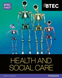 BTEC First in Health and Social Care Student Book av Heather Higgins, Sian Lavers, Penelope Garnham og Elizabeth Haworth (Heftet)
