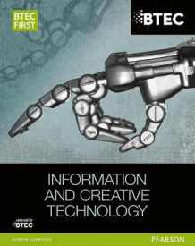 BTEC First in Information & Creative Technology: Student Book av Eddie Allman, Alan Jarvis, Allen Kaye, Richard McGill, Daniel Richardson, Neela Soomary, Ben Elson og Paul Winser (Heftet)