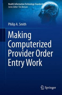 Making Computerized Provider Order Entry Work av Philip Smith (Heftet)
