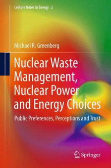 Nuclear Waste Management, Nuclear Power, and Energy Choices av Michael Greenberg (Heftet)