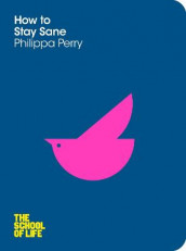 How to Stay Sane av Philippa Perry og The School of Life (Heftet)