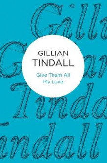 Give Them All My Love av Gillian Tindall (Heftet)