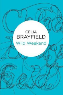 Wild Weekend av Celia Brayfield (Heftet)