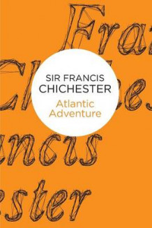 Atlantic Adventure av Sir Francis Chichester (Heftet)