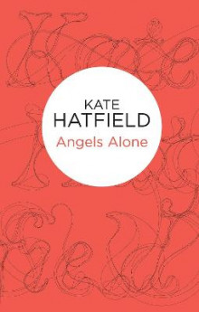 Angels Alone av Kate Hatfield (Heftet)