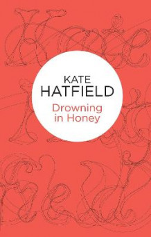 Drowning in Honey av Kate Hatfield (Heftet)