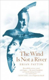 The Wind Is Not a River av Brian Payton (Innbundet)