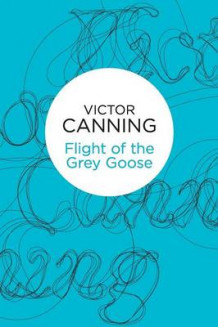 Flight of the Grey Goose av Victor Canning (Heftet)