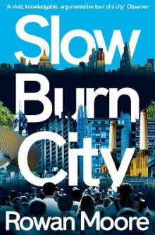 Slow Burn City av Rowan Moore (Heftet)