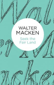 Seek the Fair Land av Walter Macken (Innbundet)