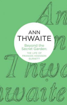 Beyond the Secret Garden av Ann Thwaite (Innbundet)
