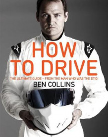 How to Drive: The Ultimate Guide, from the Man Who Was The Stig av Ben Collins (Innbundet)