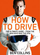 Omslag - How To Drive: The Ultimate Guide, from the Man Who Was the Stig