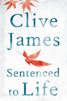 Sentenced to Life av Clive James (Heftet)