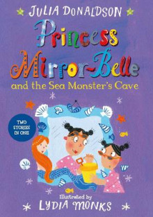 Princess Mirror-Belle and the Sea Monster's Cave av Lydia Monks og Julia Donaldson (Heftet)