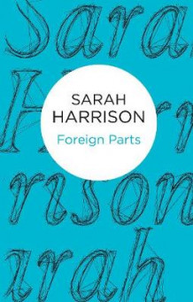 Foreign Parts av Sarah Harrison (Innbundet)