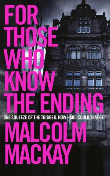 For Those Who Know the Ending av Malcolm MacKay (Innbundet)