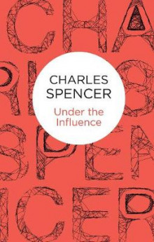 Under the Influence av Charles Spencer (Innbundet)