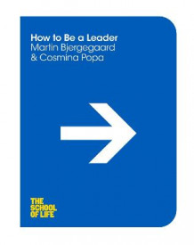 How to Act Like A Leader av Martin Bjergegaard, The School of Life og Cosmina Popa (Heftet)