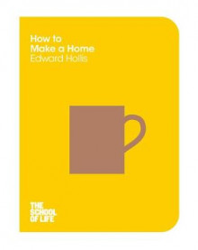 How to Make A Home av Edward Hollis og The School of Life (Heftet)