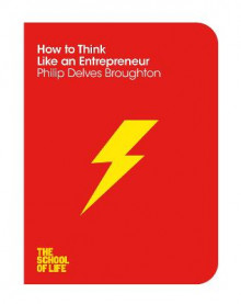 How to Think Like an Entrepreneur av Philip Delves Broughton, Faisal Hoque og The School of Life (Heftet)