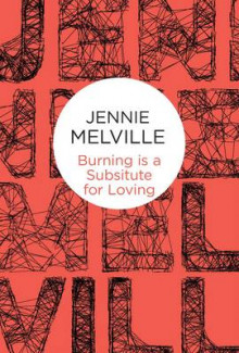Burning Is a Substitute for Loving av Jennie Melville (Innbundet)