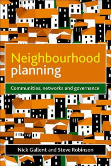 Neighbourhood Planning av Nick Gallent og Steve Robinson (Innbundet)