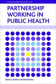 Partnership Working in Public Health av David J. Hunter og Neil Perkins (Innbundet)