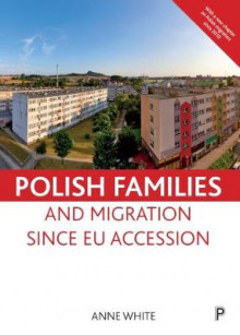 Polish families and migration since EU accession av Anne White (Heftet)