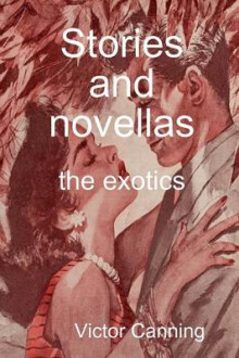Stories and Novellas: the Exotics av Victor Canning (Heftet)