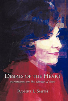 Desires of the Heart av Robert L. Smith (Innbundet)