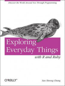 Exploring Everyday Things with R and Ruby av Sau Sheong Chang (Heftet)