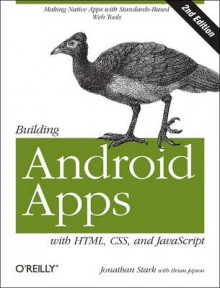 Building Android Apps with HTML, CSS, and JavaScript av Jonathan Stark og Brian Jepson (Heftet)