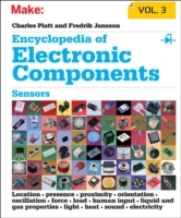 Encyclopedia of Electronic Components: Sensors for Location, Presence, Proximity, Orientation, Oscillation, Force, Load, Human Input, Liquid and Gas Properties, Light, Heat, Sound, and Electricity: Volume 3 av Charles Platt (Heftet)
