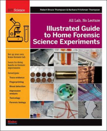 Illustrated Guide to Home Forensic Science Experiments av Robert Bruce Thompson og Barbara Fritchmann Thompson (Heftet)