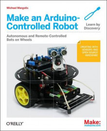 Make an Arduino-controlled Robot av Michael Margolis (Heftet)