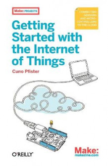 Getting Started with the Internet of Things av Cuno Pfister (Heftet)