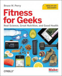 Fitness for Geeks av Bruce W. Perry (Heftet)