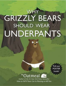 Why Grizzly Bears Should Wear Underpants av The Oatmeal og Matthew Inman (Heftet)