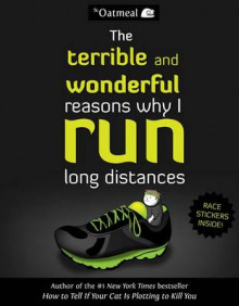The Terrible and Wonderful Reasons Why I Run Long Distances av The Oatmeal og Matthew Inman (Heftet)