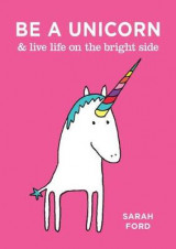 Omslag - Be a Unicorn & Live Life on the Bright Side
