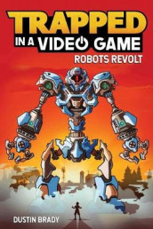 Trapped in a Video Game: Robots Revolt av Dustin Brady (Innbundet)