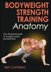 Bodyweight Strength Training Anatomy av Bret Contreras (Heftet)